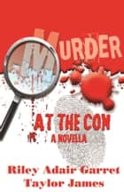 Murder at the Con ebook by Riley Adair Garret, Taylor James