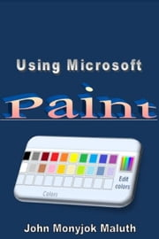 Using Microsoft Paint ebook by John Monyjok Maluth