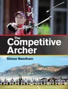 Competitive Archer ebook by Simon Needham