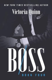 Boss Book Four - Boss, #4 ebook by Victoria Quinn