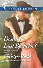 Destiny's Last Bachelor? eBook by Christyne Butler