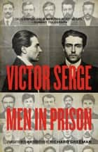 Men In Prison eBook by Victor Serge, Richard Greeman