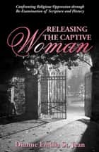 Releasing the Captive Woman ebook by Dianne Emilia St Jean