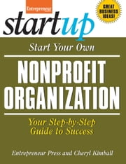 Start Your Own Nonprofit Organization - Your Step-By-Step Guide to Success ebook by Cheryl Kimball,Entrepreneur magazine