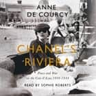 Chanel's Riviera - Life, Love and the Struggle for Survival on the Côte d'Azur, 1930–1944 Hörbuch by Anne de Courcy, Sophie Roberts