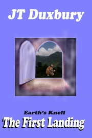 Earth's Knell The First Landing ebook by JT Duxbury
