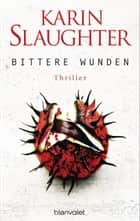 Bittere Wunden - Thriller ebook by Karin Slaughter, Klaus Berr