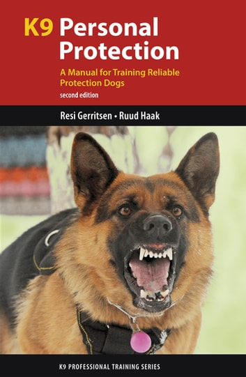 K9 Personal Protection - A Manual for Training Reliable Protection Dogs eBook by Resi Gerritsen,Ruud Haak