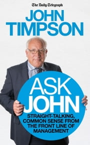 Ask John - Straight-talking, common sense from the front line of management ebook by John Timpson