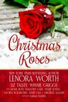 Christmas Roses ebook by Lenora Worth, Liz Talley, Winnie Griggs,...