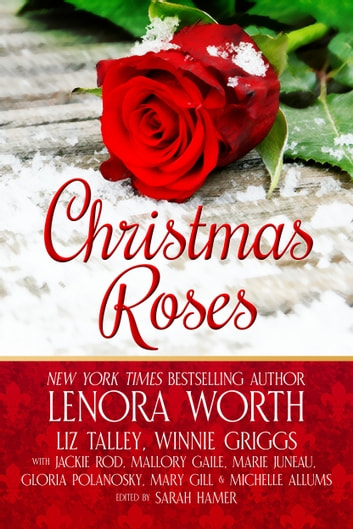 Christmas Roses ebook by Lenora Worth,Liz Talley,Winnie Griggs,Jackie Rod,Mary Gill,Marie Juneau,Mallory Gaile,Gloria Polanosky,Michelle Allums
