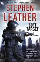 Soft Target - The 2nd Spider Shepherd Thriller ebook by Stephen Leather