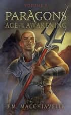 Paragons: Age of the Awakening Volume I ebook by J. M. Macchiavelli