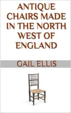 Antique Chairs Made in the North West of England ebook by Gail Ellis