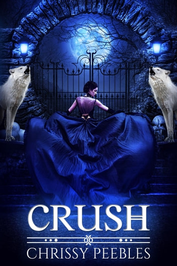 Crush - The Crush Saga, #1 ebook by Chrissy Peebles