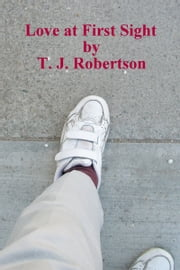 Love at First Sight ebook by T. J. Robertson