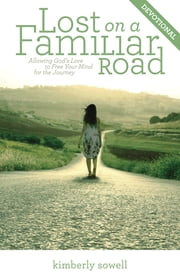 Lost on a Familiar Road Devotional - Allowing God's Love to Free Your Mind for the Journey ebook by Kimberly Sowell