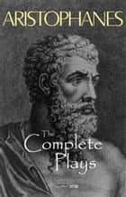 Aristophanes: The Complete Plays ebook by Aristophanes