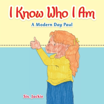 I Know Who I Am - A Modern Day Paul ebook by Sis. Jackie