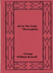 AE In The Irish Theosophist ebook by George William Russell