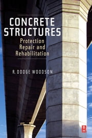 Concrete Structures - Protection, Repair and Rehabilitation ebook by R. Dodge Woodson