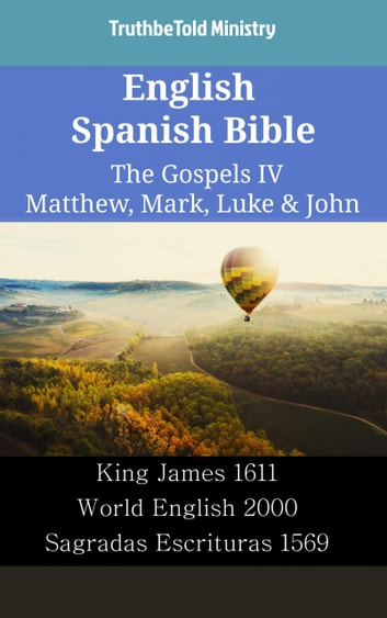 English Spanish Bible - The Gospels IV - Matthew, Mark, Luke & John - King James 1611 - World English 2000 - Sagradas Escrituras 1569 ebook by TruthBeTold Ministry