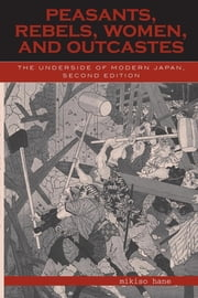 Peasants, Rebels, Women, and Outcastes - The Underside of Modern Japan ebook by Mikiso Hane