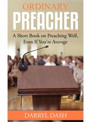 Ordinary Preacher - A Short Book on Preaching Well, Even If You're Average ebook by Darryl Dash