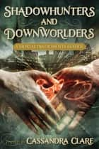 Shadowhunters and Downworlders - A Mortal Instruments Reader ekitaplar by Cassandra Clare, Sarah Rees Brennan, Holly Black,...