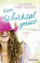 Vom Schicksal geküsst - Roman ebook by Allison Winn Scotch, Andrea Brandl