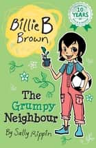 The Grumpy Neighbour - Billie B Brown #21 ebook by Sally Rippin, Aki Fukuoka