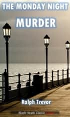 The Monday Night Murder ebook by Ralph Trevor