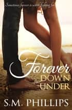 Forever Down Under - Down Under, #3 ebook by S.M Phillips