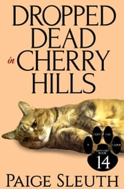 Dropped Dead in Cherry Hills ebook by Paige Sleuth