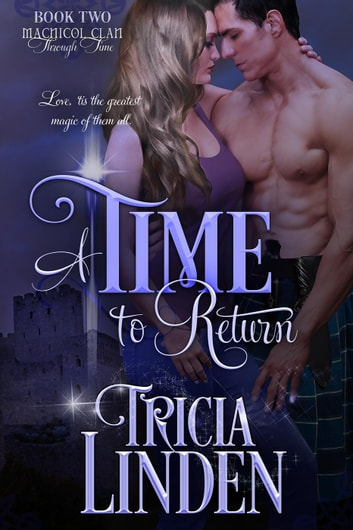 A Time To Return - The MacNicol Clan Through Time, #2 ebook by Tricia Linden