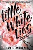 Little White Lies eBook by Jennifer Lynn Barnes