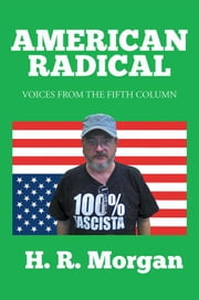 American Radical - Voices from the Fifth Column ebook by H. R. Morgan