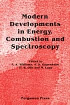 Modern Developments in Energy, Combustion and Spectroscopy ebook by F.A. Williams,A.K. Oppenheim,D.B. Olfe,M. Lapp