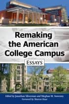 Remaking the American College Campus ebook by Jonathan Silverman,Meghan M. Sweeney