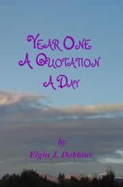 Year One - A Quotation A Day ebook by Elgin J. Dobbins