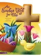 An Easter Gift for Me ebook by Crystal Bowman