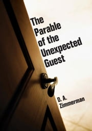 The Parable of the Unexpected Guest ebook by D. A. Zimmerman