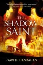 The Shadow Saint ebook by Gareth Hanrahan