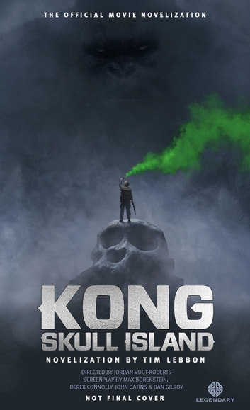 Kong: Skull Island - The Official Movie Novelization ebook by Tim Lebbon