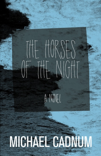 The Horses of the Night - A Novel ebook by Michael Cadnum