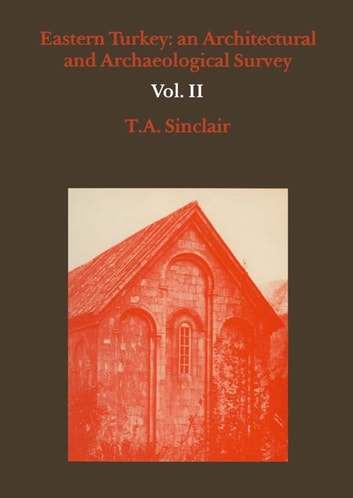 Eastern Turkey - An Architectural & Archaeological Survey, Volume II ebook by T.A. Sinclair