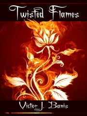 Twisted Flames ebook by Victor J. Banis