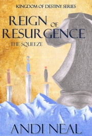 Reign of Resurgence: The Squeeze (Kingdom of Destiny Book 3) ebook by Andi Neal