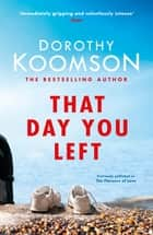 That Day You Left eBook by Dorothy Koomson