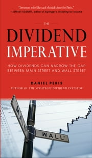 The Dividend Imperative: How Dividends Can Narrow the Gap between Main Street and Wall Street ebook by Daniel Peris